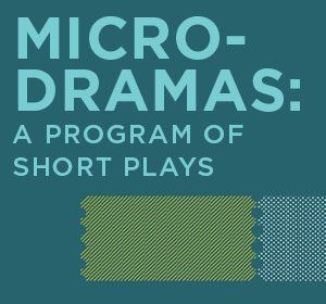 Microdramas: A Program of Short Plays