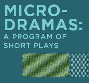 Microdramas: A Program of Short Plays