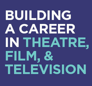 Building a Career in Theatre, Film, and Television