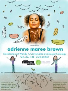 Envisioning Just Worlds: A Conversation onEmergent Strategy with adrienne maree brown (virtual)