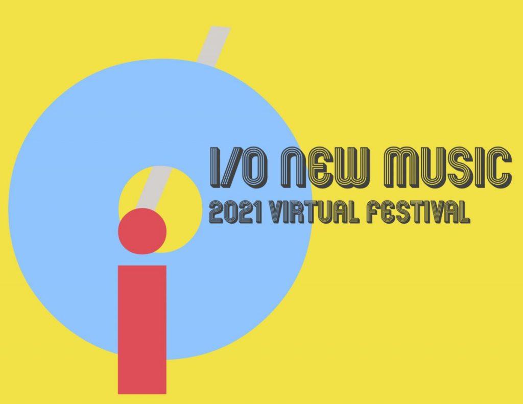 I/O New Music Fest 2021 - Virtual