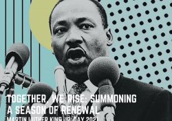 Martin Luther King Jr. Day 2021 – Together, We Rise: Summoning a Season of Renewal