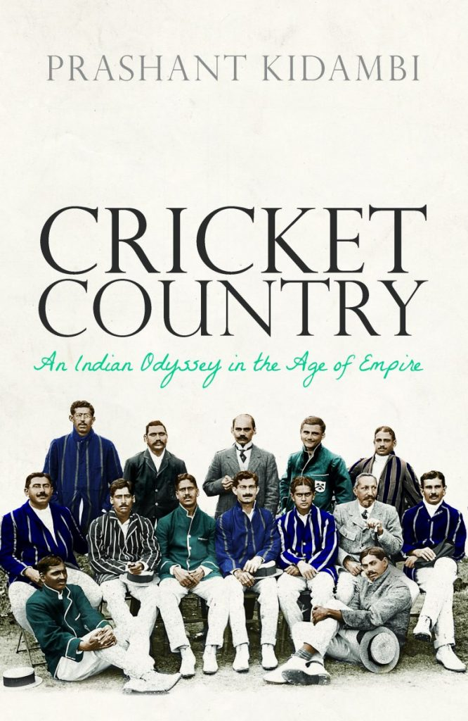 Cricket Country: An Indian Odyssey in the Age of Empire featuring Prashant Kidambi
