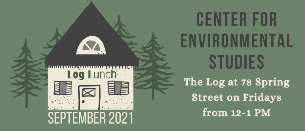 Log Lunch is Back!  Center for Environmental Studies Local Food Lunch Speaker Series: Every Friday